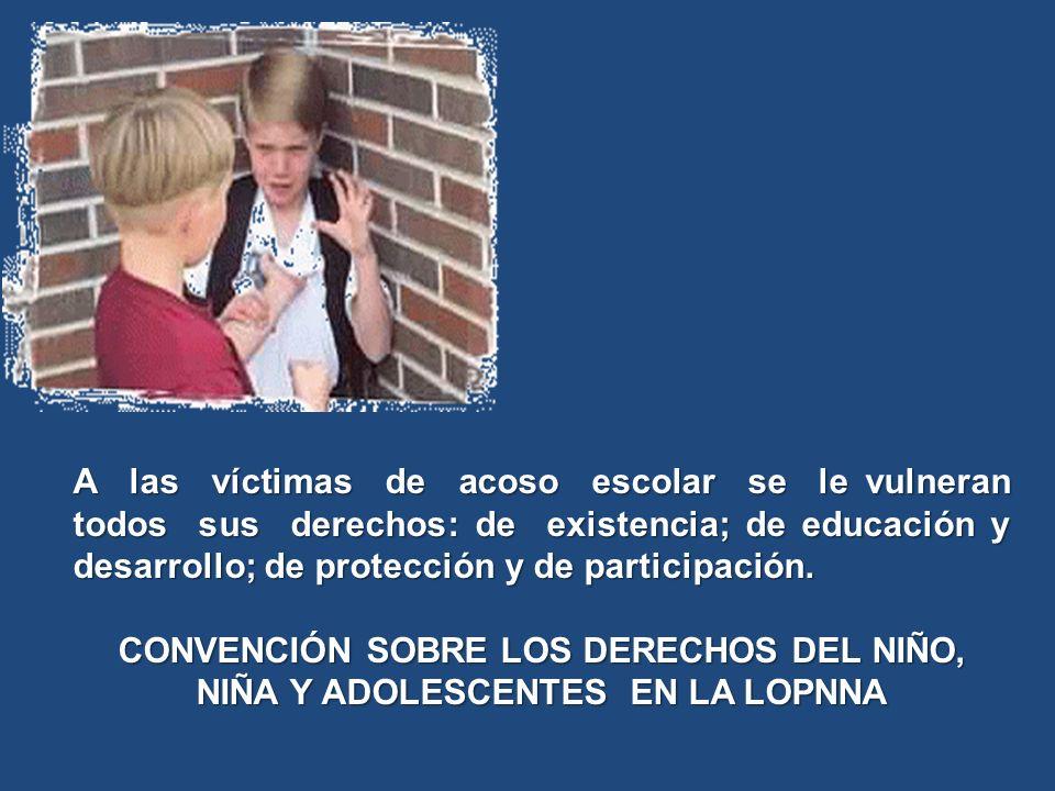 A las víctimas de acoso escolar se le vulneran todos sus derechos: de existencia; de educación y desarrollo; de protección y de participación.