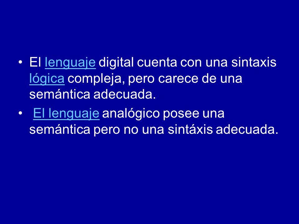 El lenguaje digital cuenta con una sintaxis lógica compleja, pero carece de una semántica adecuada.