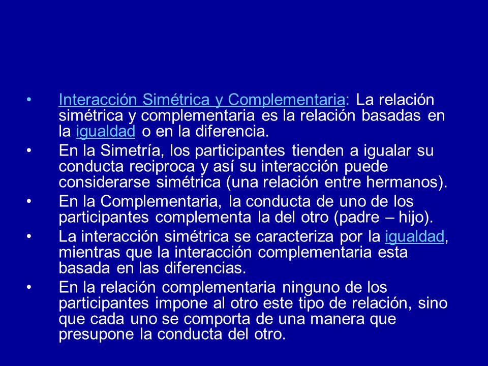 Interacción Simétrica y Complementaria: La relación simétrica y complementaria es la relación basadas en la igualdad o en la diferencia.