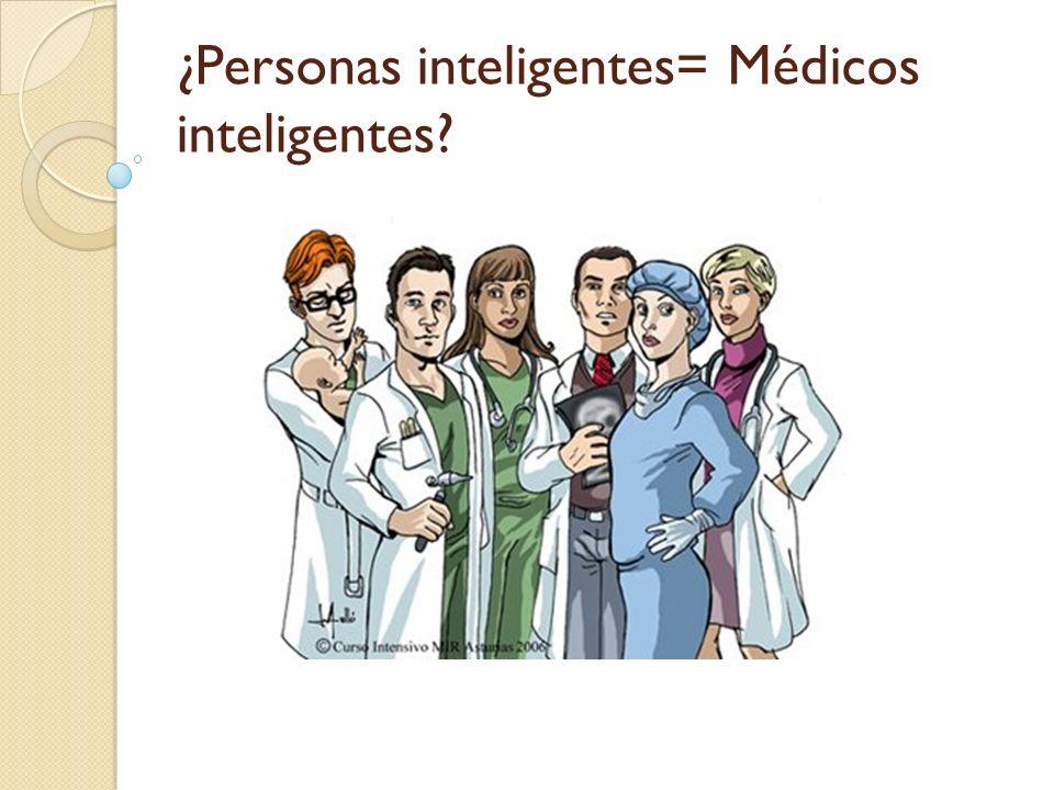 ¿Personas inteligentes= Médicos inteligentes