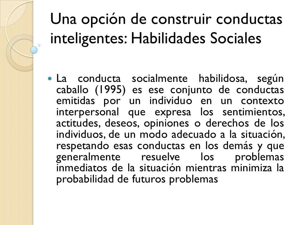 Una opción de construir conductas inteligentes: Habilidades Sociales