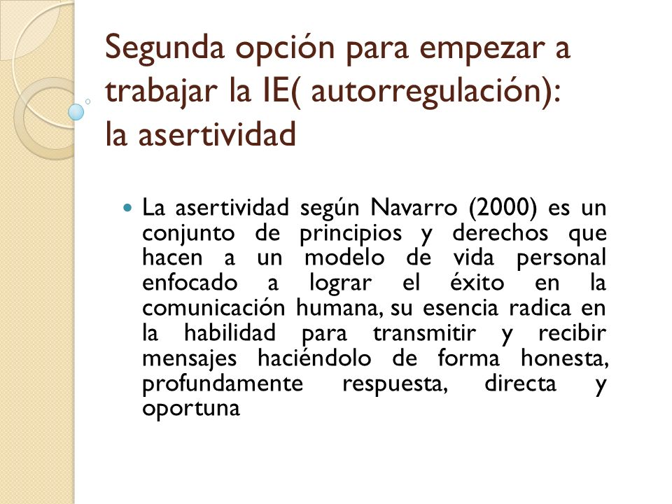 Segunda opción para empezar a trabajar la IE( autorregulación): la asertividad