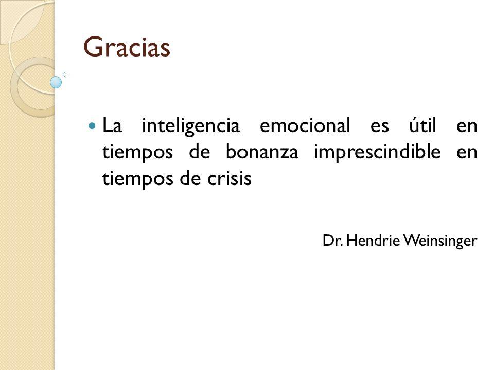Gracias La inteligencia emocional es útil en tiempos de bonanza imprescindible en tiempos de crisis.