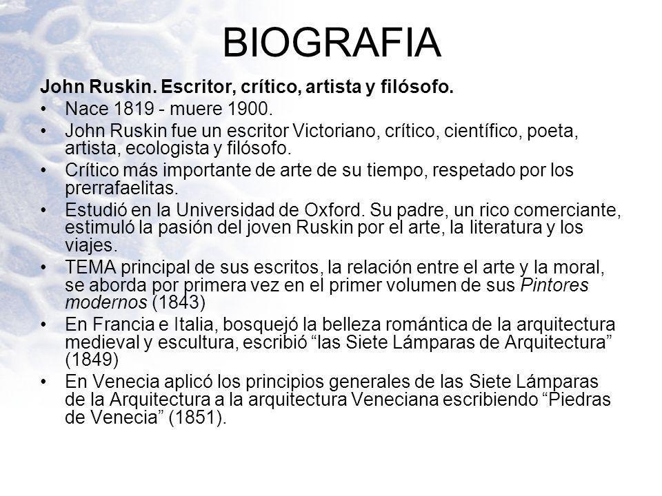 BIOGRAFIA John Ruskin. Escritor, crítico, artista y filósofo.