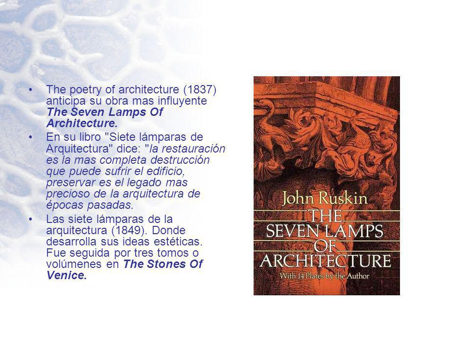 The poetry of architecture (1837) anticipa su obra mas influyente The Seven Lamps Of Architecture.