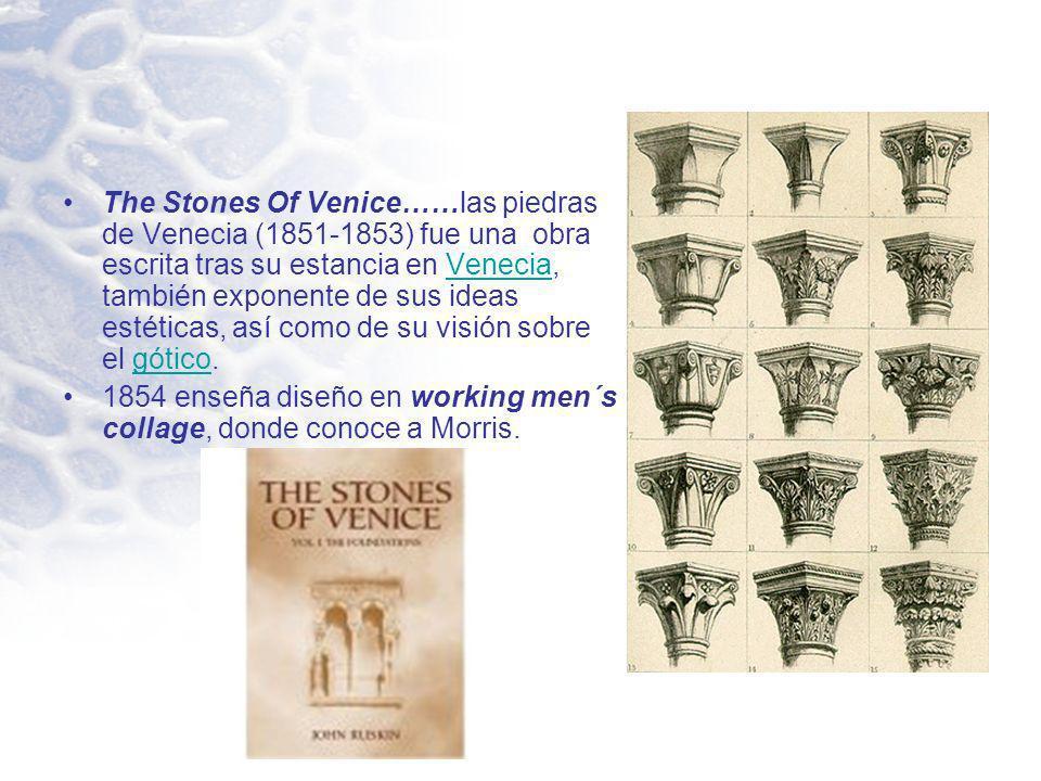 The Stones Of Venice……las piedras de Venecia (1851-1853) fue una obra escrita tras su estancia en Venecia, también exponente de sus ideas estéticas, así como de su visión sobre el gótico.