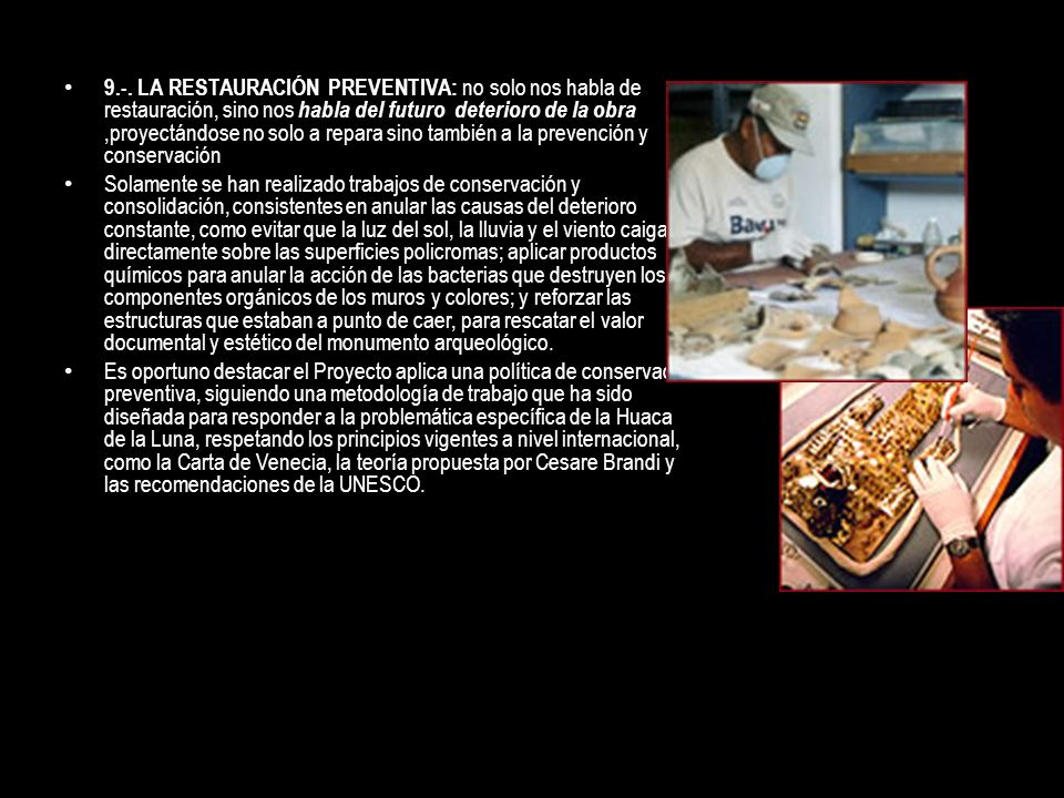9.-. LA RESTAURACIÓN PREVENTIVA: no solo nos habla de restauración, sino nos habla del futuro deterioro de la obra ,proyectándose no solo a repara sino también a la prevención y conservación