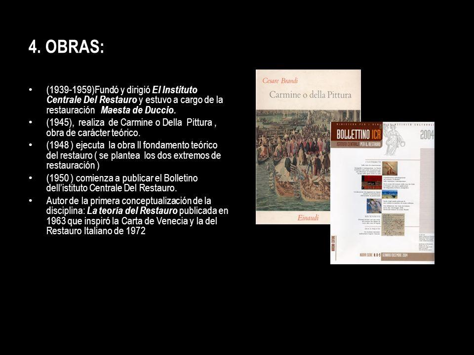 4. OBRAS: (1939-1959)Fundó y dirigió El Instituto Centrale Del Restauro y estuvo a cargo de la restauración Maesta de Duccio.