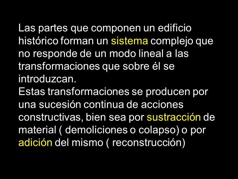 Las partes que componen un edificio histórico forman un sistema complejo que no responde de un modo lineal a las transformaciones que sobre él se introduzcan.