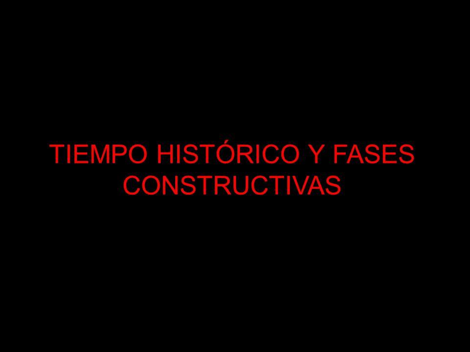 TIEMPO HISTÓRICO Y FASES CONSTRUCTIVAS