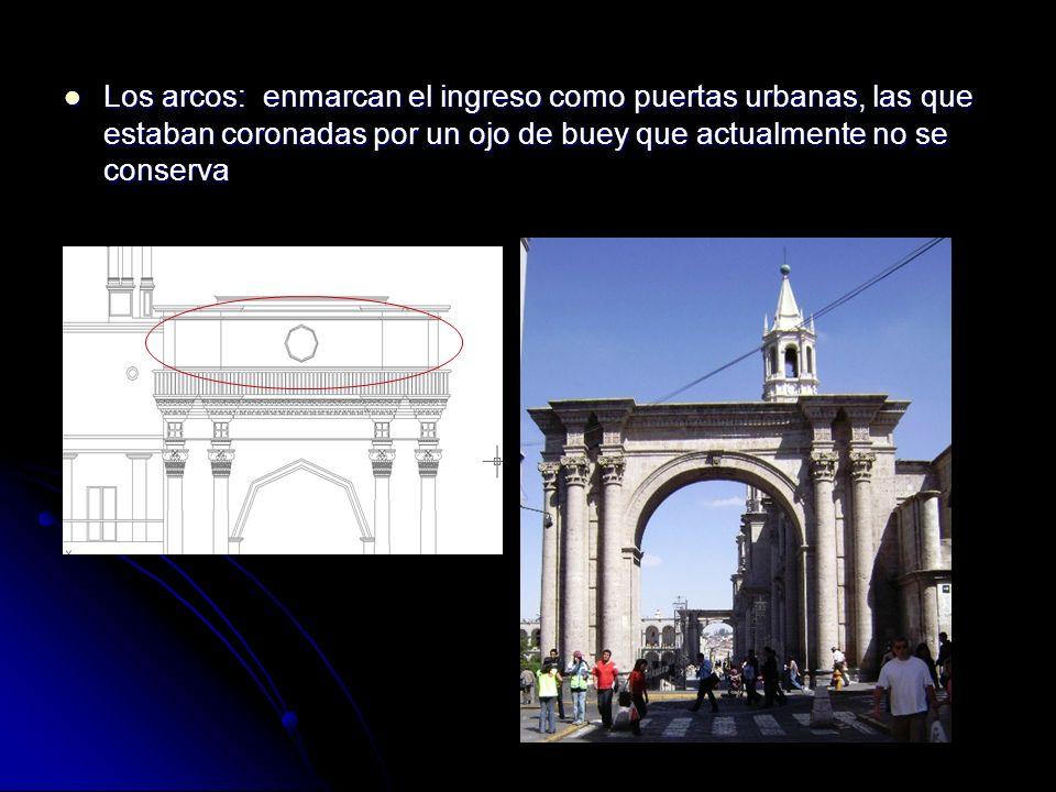 Los arcos: enmarcan el ingreso como puertas urbanas, las que estaban coronadas por un ojo de buey que actualmente no se conserva