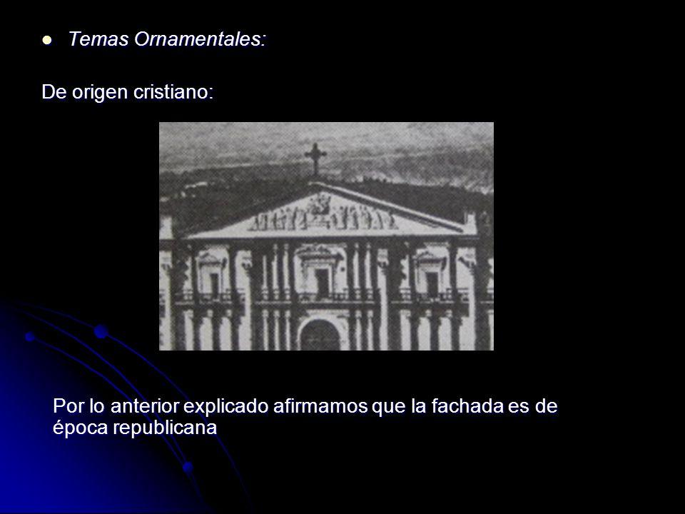 Temas Ornamentales:De origen cristiano: Por lo anterior explicado afirmamos que la fachada es de época republicana.