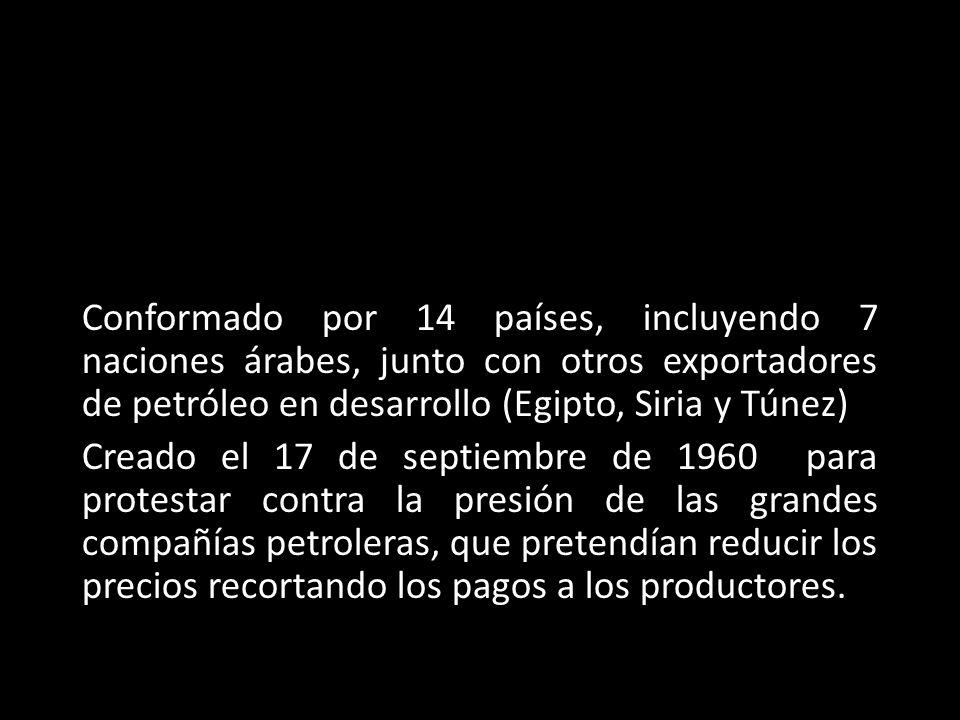 Conformado por 14 países, incluyendo 7 naciones árabes, junto con otros exportadores de petróleo en desarrollo (Egipto, Siria y Túnez)