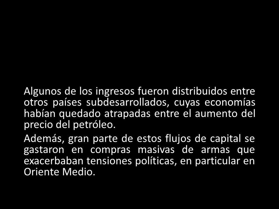 Algunos de los ingresos fueron distribuidos entre otros países subdesarrollados, cuyas economías habían quedado atrapadas entre el aumento del precio del petróleo.