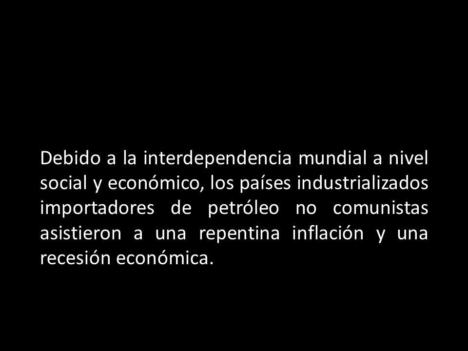 Debido a la interdependencia mundial a nivel social y económico, los países industrializados importadores de petróleo no comunistas asistieron a una repentina inflación y una recesión económica.