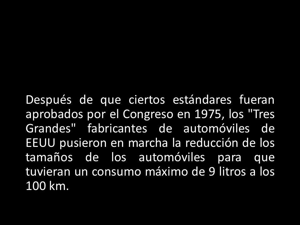 Después de que ciertos estándares fueran aprobados por el Congreso en 1975, los Tres Grandes fabricantes de automóviles de EEUU pusieron en marcha la reducción de los tamaños de los automóviles para que tuvieran un consumo máximo de 9 litros a los 100 km.