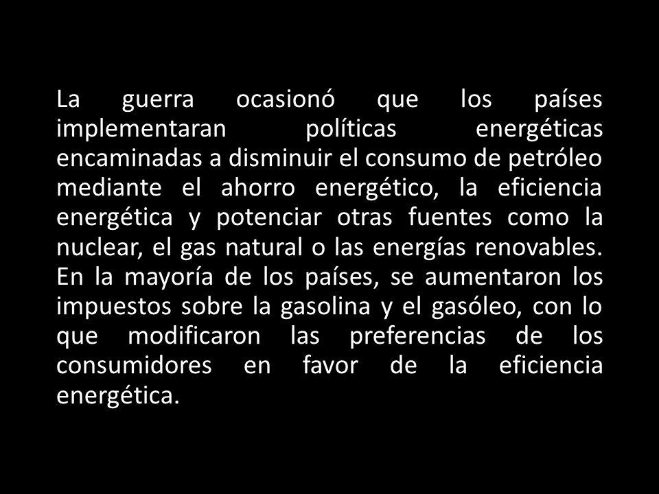 La guerra ocasionó que los países implementaran políticas energéticas encaminadas a disminuir el consumo de petróleo mediante el ahorro energético, la eficiencia energética y potenciar otras fuentes como la nuclear, el gas natural o las energías renovables.