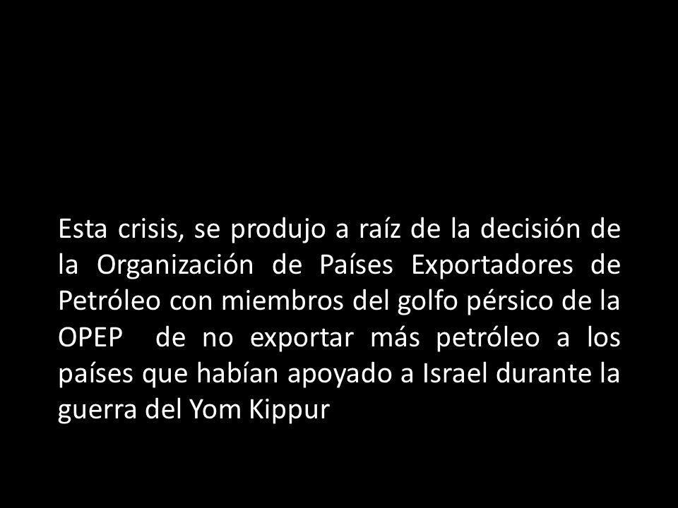 Esta crisis, se produjo a raíz de la decisión de la Organización de Países Exportadores de Petróleo con miembros del golfo pérsico de la OPEP de no exportar más petróleo a los países que habían apoyado a Israel durante la guerra del Yom Kippur