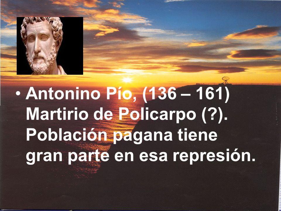 Antonino Pío, (136 – 161) Martirio de Policarpo (. )