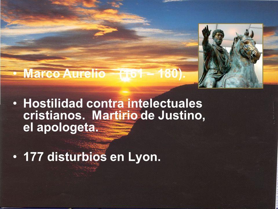 Marco Aurelio (161 – 180). Hostilidad contra intelectuales cristianos. Martirio de Justino, el apologeta.