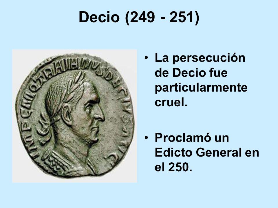 Decio (249 - 251) La persecución de Decio fue particularmente cruel.