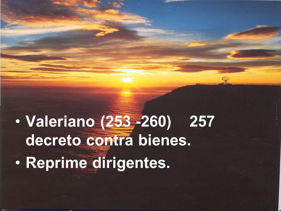 Valeriano (253 -260) 257 decreto contra bienes.