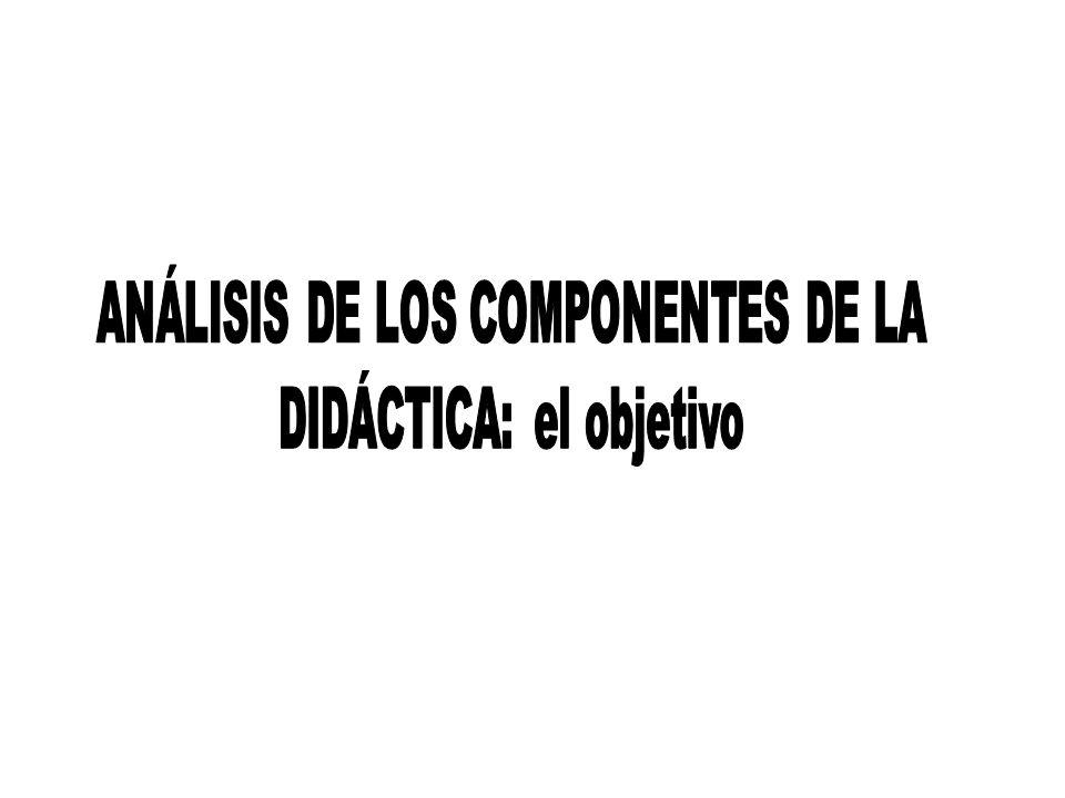 ANÁLISIS DE LOS COMPONENTES DE LA DIDÁCTICA: el objetivo