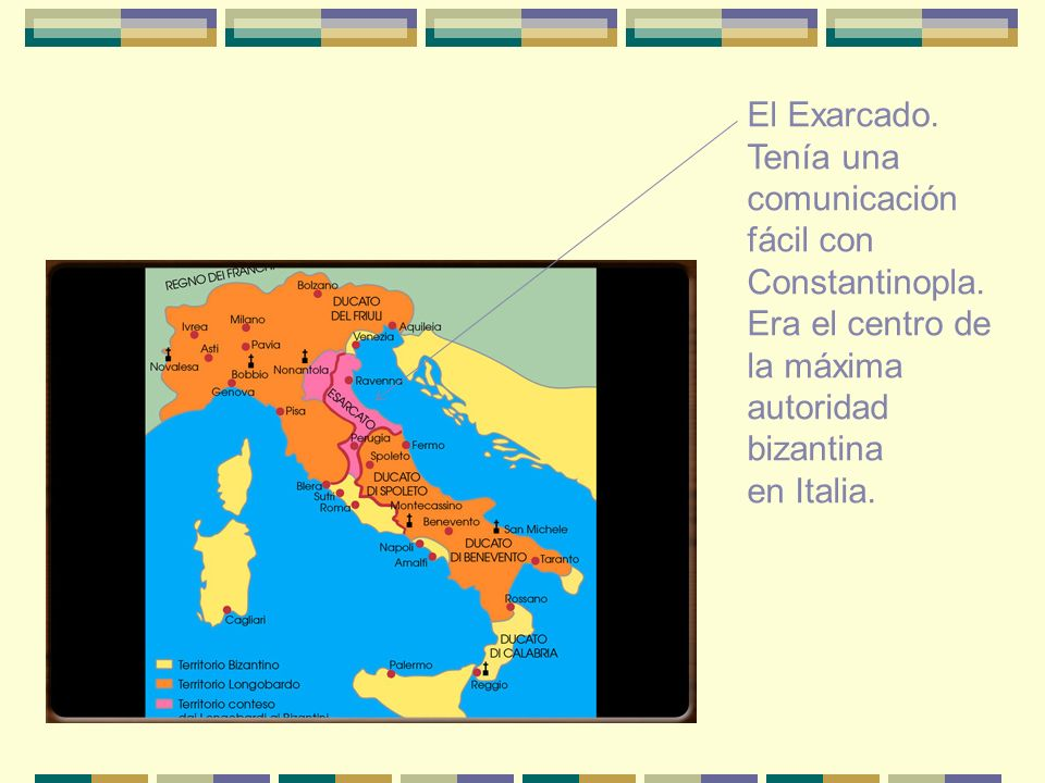 El Exarcado. Tenía una comunicación. fácil con. Constantinopla. Era el centro de. la máxima. autoridad bizantina.