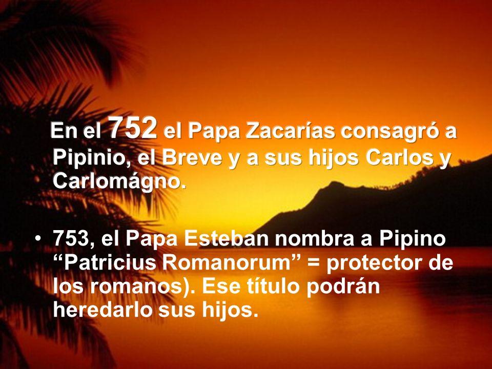 En el 752 el Papa Zacarías consagró a Pipinio, el Breve y a sus hijos Carlos y Carlomágno.