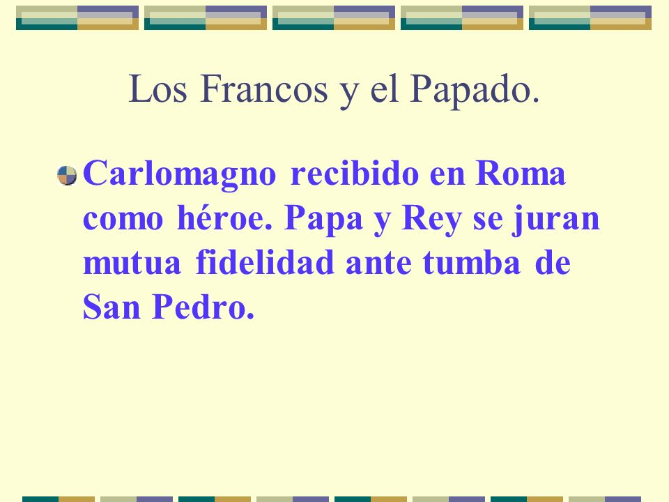 Los Francos y el Papado. Carlomagno recibido en Roma como héroe.
