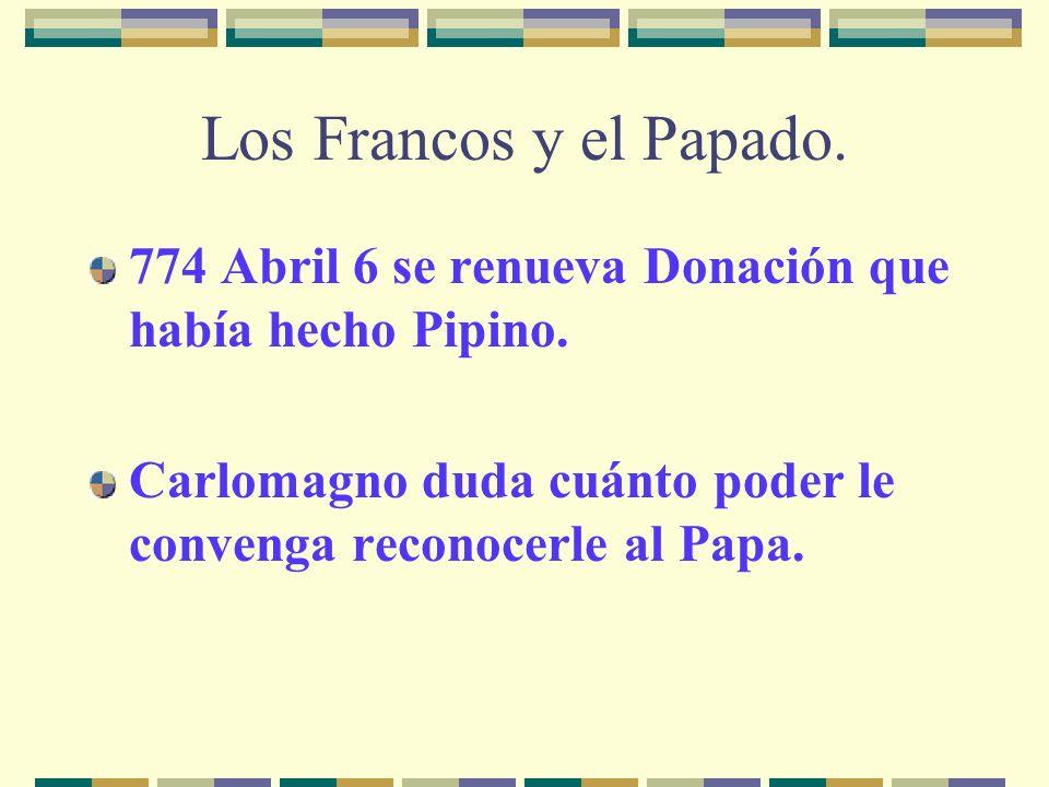 Los Francos y el Papado. 774 Abril 6 se renueva Donación que había hecho Pipino.