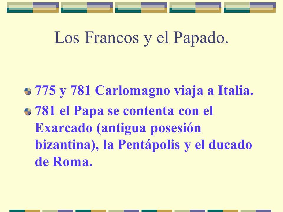 Los Francos y el Papado. 775 y 781 Carlomagno viaja a Italia.