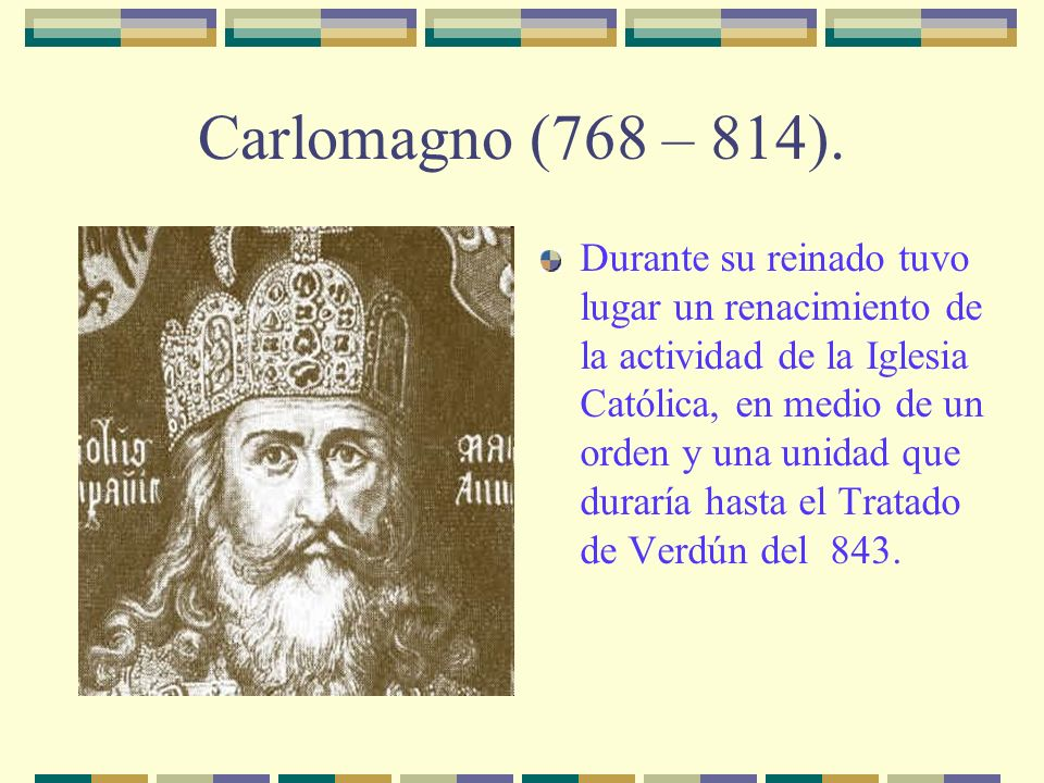 Carlomagno (768 – 814).