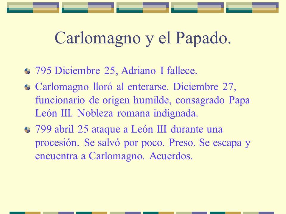 Carlomagno y el Papado. 795 Diciembre 25, Adriano I fallece.