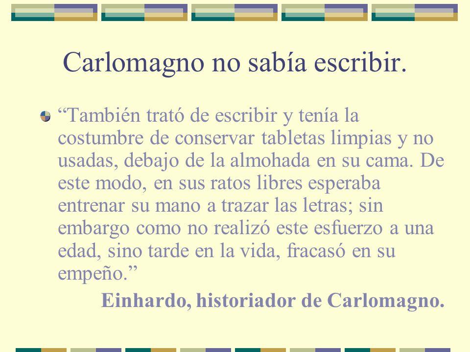 Carlomagno no sabía escribir.