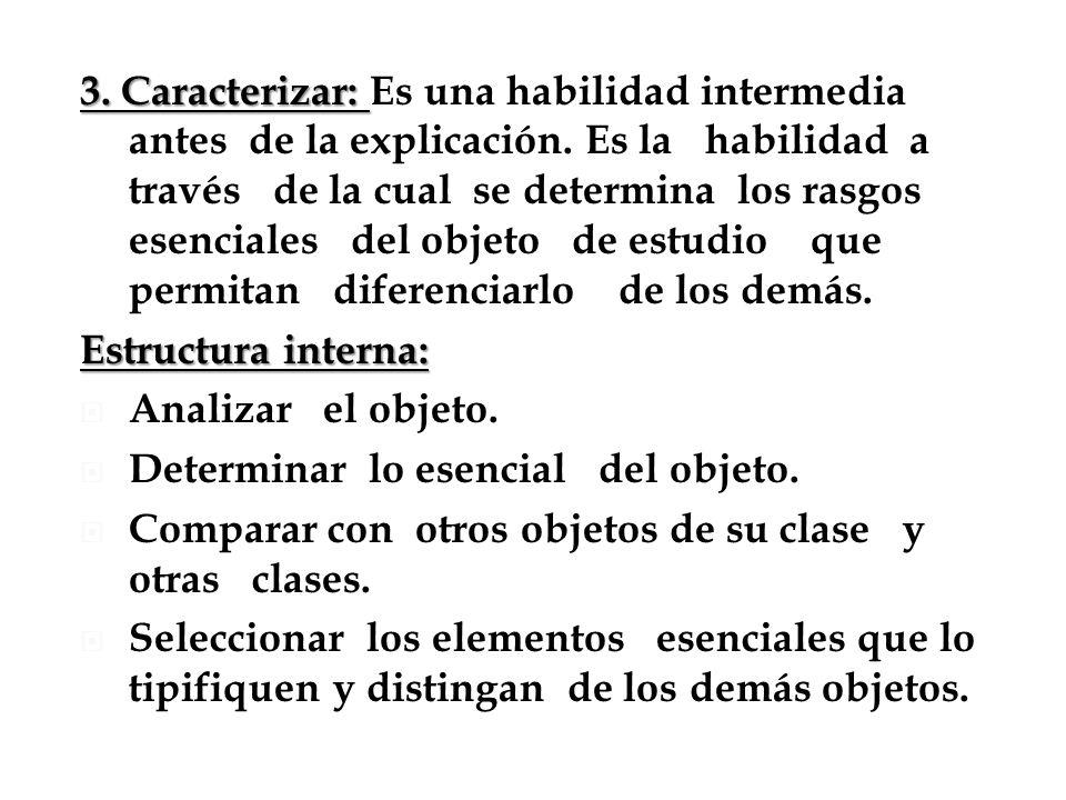 3. Caracterizar: Es una habilidad intermedia antes de la explicación