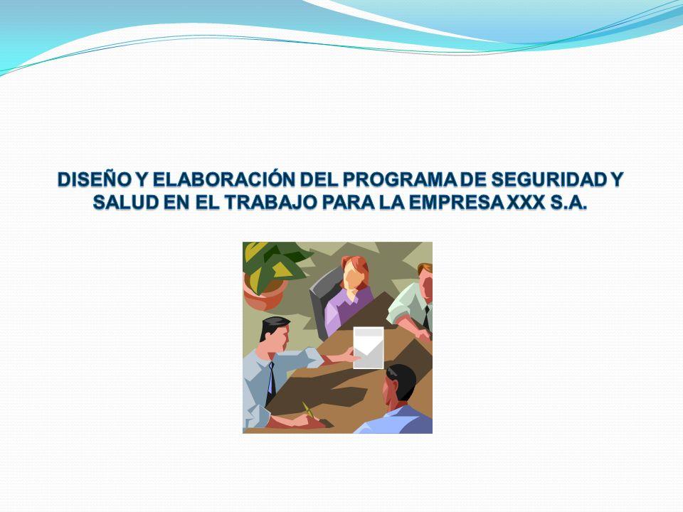 DISEÑO Y ELABORACIÓN DEL PROGRAMA DE SEGURIDAD Y SALUD EN EL TRABAJO PARA LA EMPRESA XXX S.A.