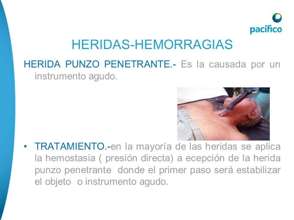 HERIDAS-HEMORRAGIAS HERIDA PUNZO PENETRANTE.- Es la causada por un instrumento agudo.