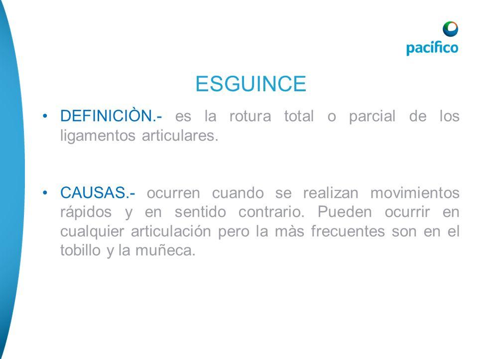 ESGUINCE DEFINICIÒN.- es la rotura total o parcial de los ligamentos articulares.