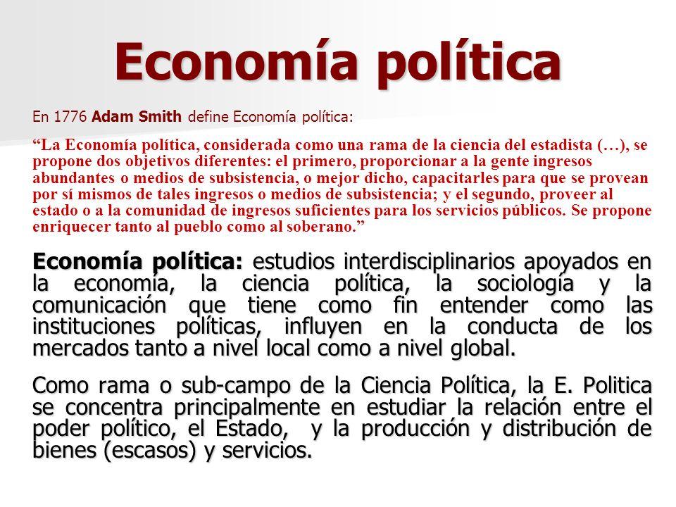 Economía política En 1776 Adam Smith define Economía política: