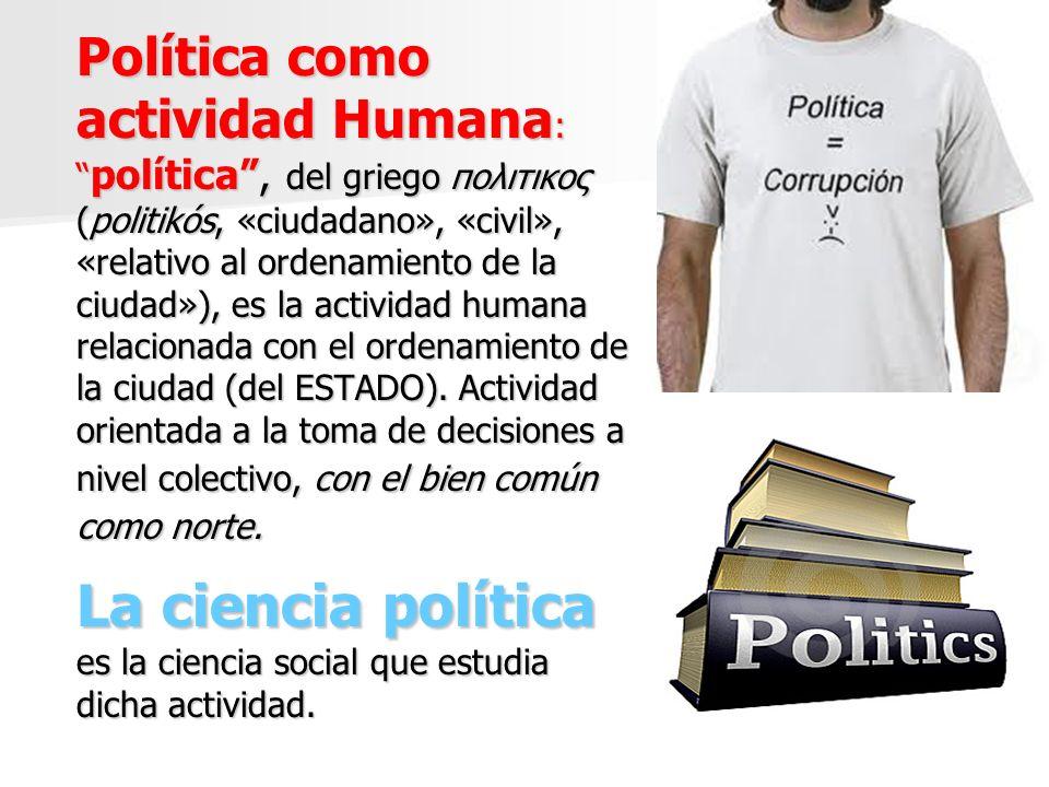 La ciencia política es la ciencia social que estudia dicha actividad.