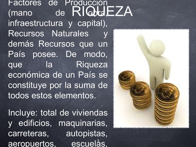RIQUEZA Concepto utilizado por la Ciencia Económica (Economía) y en finanzas públicas.