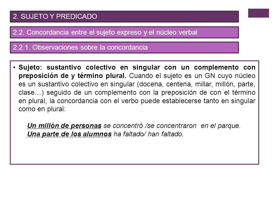 2. SUJETO Y PREDICADO 2.2. Concordancia entre el sujeto expreso y el núcleo verbal. 2.2.1. Observaciones sobre la concordancia.