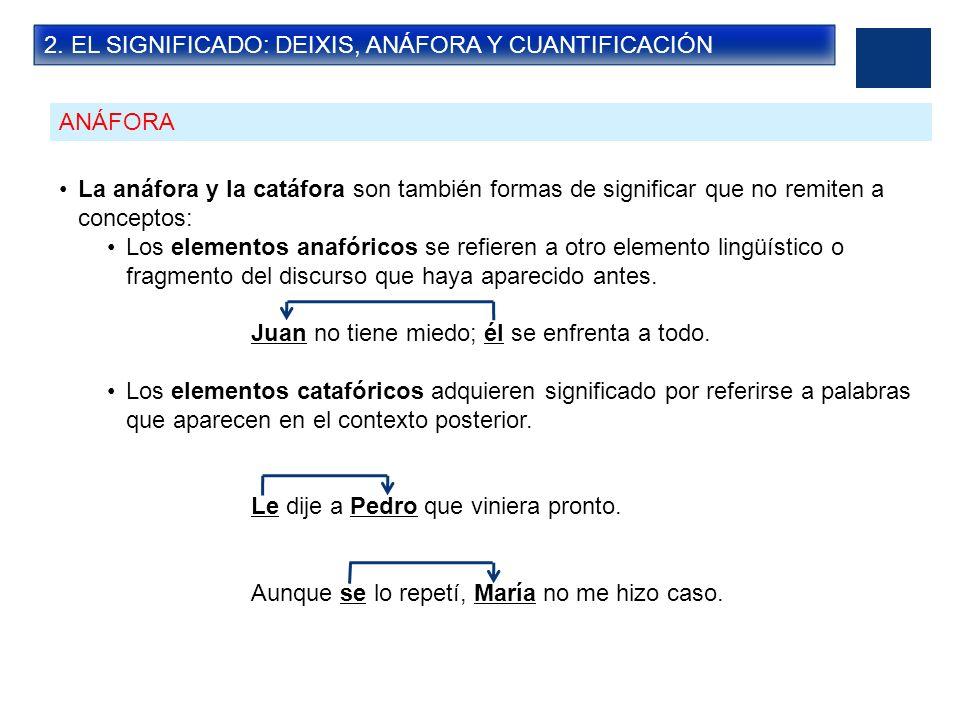 2. EL SIGNIFICADO: DEIXIS, ANÁFORA Y CUANTIFICACIÓN