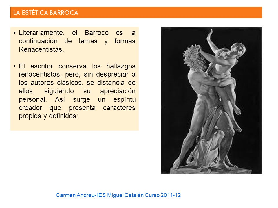 LA ESTÉTICA BARROCA Literariamente, el Barroco es la continuación de temas y formas Renacentistas.