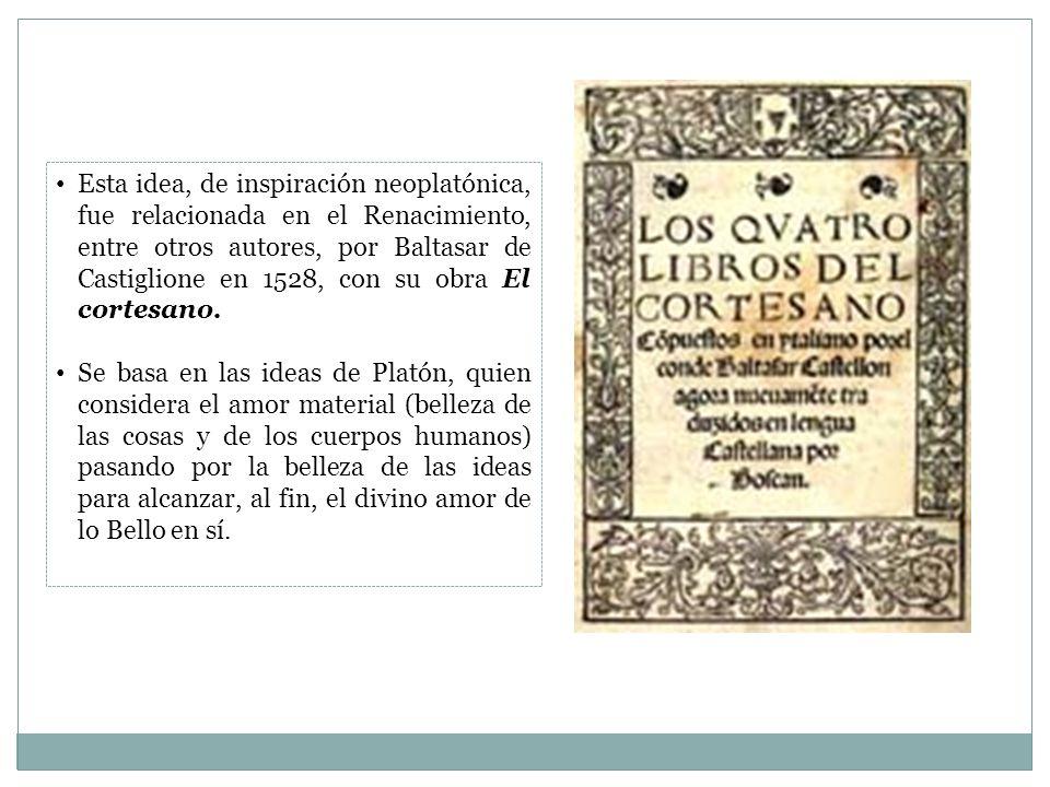 Esta idea, de inspiración neoplatónica, fue relacionada en el Renacimiento, entre otros autores, por Baltasar de Castiglione en 1528, con su obra El cortesano.