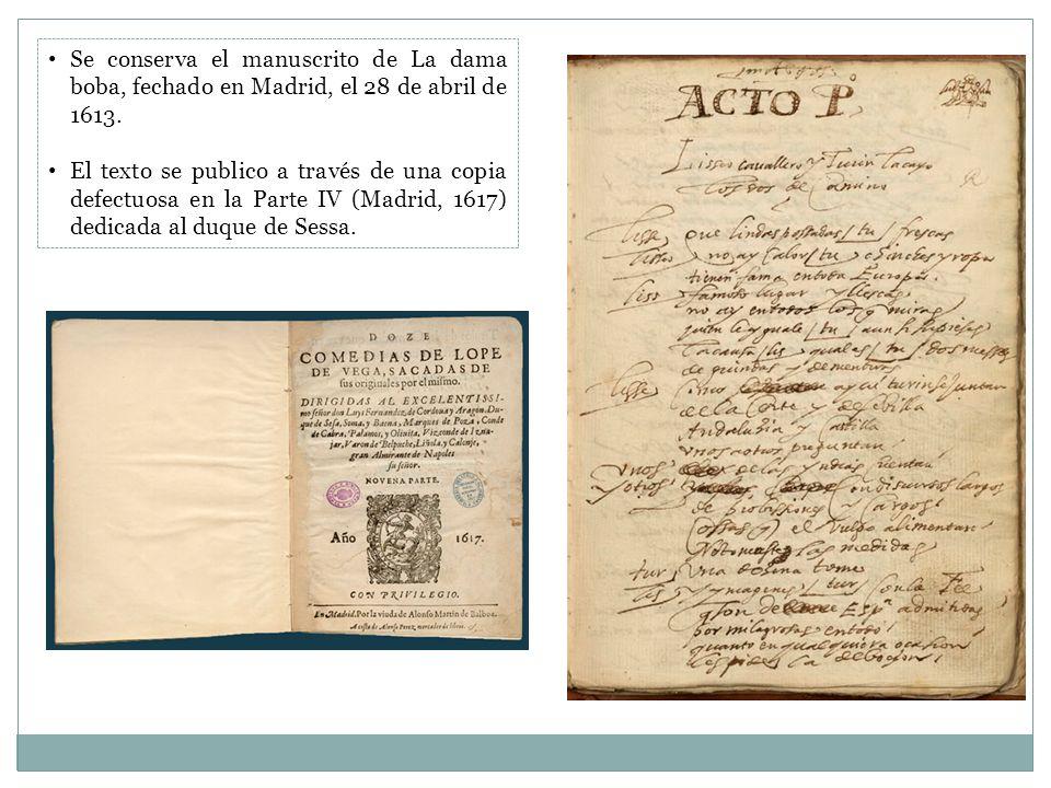 Se conserva el manuscrito de La dama boba, fechado en Madrid, el 28 de abril de 1613.