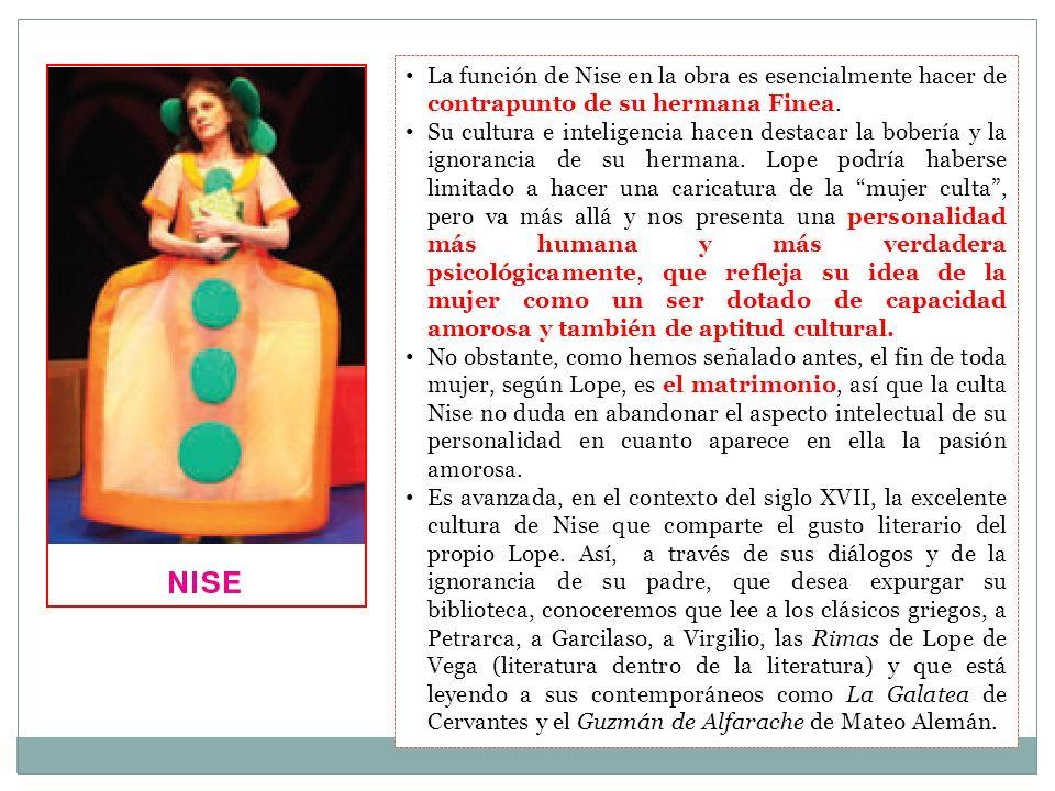 La función de Nise en la obra es esencialmente hacer de contrapunto de su hermana Finea.