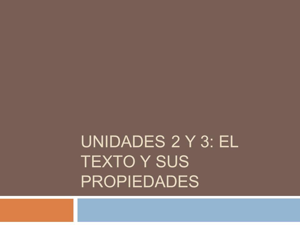 UNIDADES 2 Y 3: EL TEXTO Y SUS PROPIEDADES