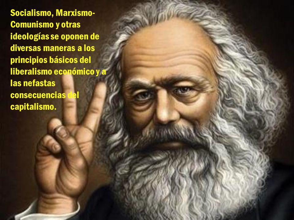 Socialismo, Marxismo-Comunismo y otras ideologías se oponen de diversas maneras a los principios básicos del liberalismo económico y a las nefastas consecuencias del capitalismo.